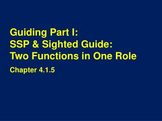 Guiding Part I: SSP & Sighted Guide:  Two Functions in One Role
