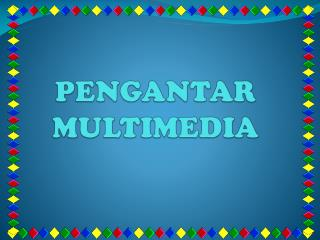 PENGANTAR MULTIMEDIA