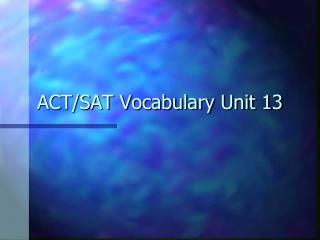 ACT/SAT Vocabulary Unit 13