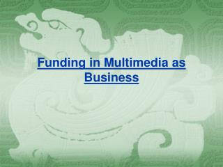 Funding in Multimedia as Business