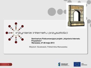 """Seminarium Podsumowujące projekt """"Inżynieria Internetu Przyszłości"""" Warszawa, 27-28 maja 2013"""