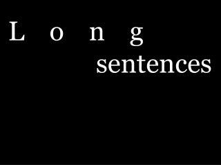 L o n g  sentences