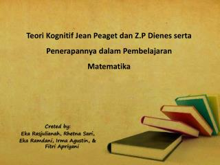 Creted by:  Eka Rasjulianah, Rhetna Sari,  Eka Ramdani, Irma Agustin, & Fitri Apriyani