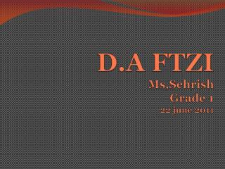 D.A FTZI Ms,Sehrish Grade 1 22  june  2011
