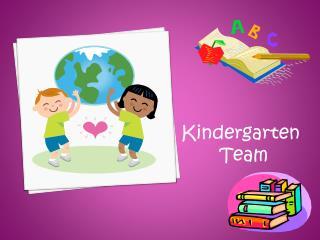 Kindergarten        Team