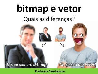 bitmap e vetor Quais as diferenças?