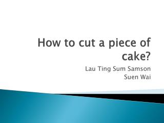 How to cut a piece of cake?