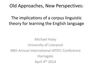Michael  Hoey University of Liverpool 48th Annual International IATEFL Conference  Harrogate