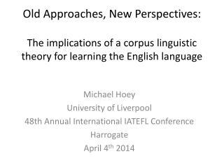 Michael  Hoey University of Liverpool 48th Annual International IATEFL Conference  Harrogate