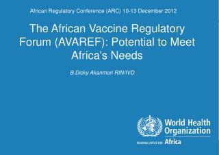 The African Vaccine Regulatory Forum (AVAREF): Potential to Meet Africa's Needs
