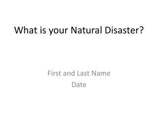 What is your Natural Disaster?