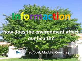 In fo rm ac ti on how does the environment affect our health?