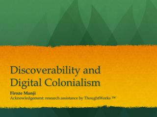Discoverability and  D igital Colonialism