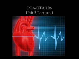PTA/OTA 106 Unit 2 Lecture 1
