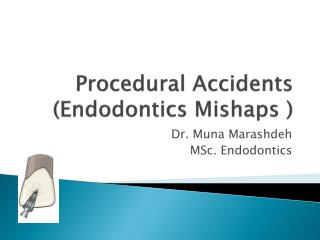 Procedural Accidents ( Endodontics  Mishaps )
