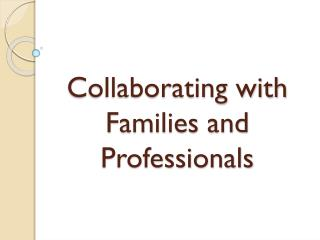 Collaborating with Families and Professionals