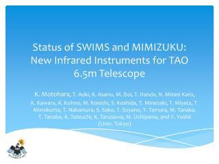 Status of SWIMS and MIMIZUKU: New  Infrared Instruments for TAO 6.5m Telescope