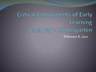 Critical Components of Early Learning  Data Day - Kindergarten