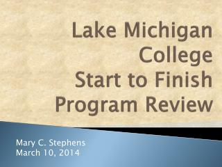 Lake Michigan College  Start  to Finish  Program Review