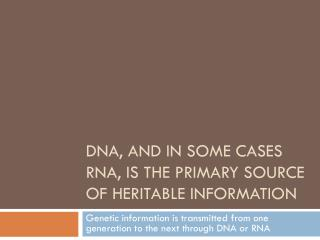 DNA, and in some cases RNA, is the primary source of heritable information