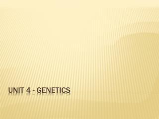 Unit 4 - Genetics