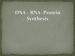 DNA – RNA- Protein Synthesis