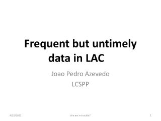 Frequent but untimely data in LAC