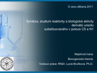 Mejdrová Ivana Bioorganická chemie  Vedoucí práce: RNDr. Lucie Brulíková, Ph.D.