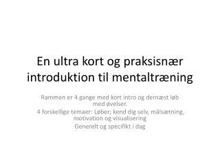 En  ultra  kort og  praksisnær  introduktion til mentaltræning