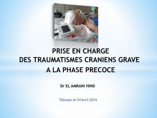 PRISE EN CHARGE  DES TRAUMATISMES CRANIENS GRAVE A LA PHASE PRECOCE