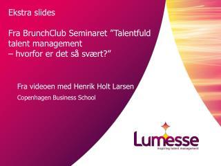 Fra videoen med Henrik  Holt Larsen Copenhagen Business  School