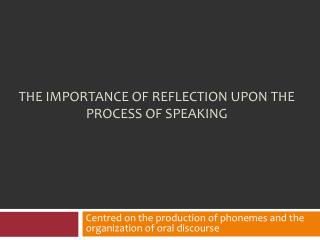 THE IMPORTANCE OF REFLECTION UPON THE PROCESS OF SPEAKING