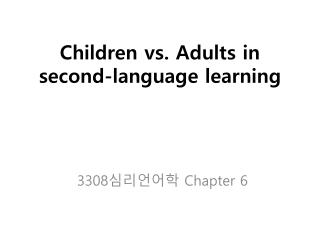 Children vs. Adults in second-language learning