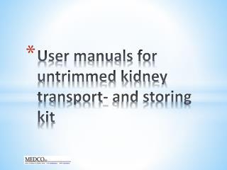 User manuals for untrimmed kidney transport- and storing  kit
