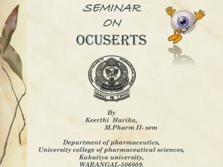 SEMINAR  ON OCUSERTS By Keerthi Harika , M.Pharm  II-  sem Department of pharmaceutics,