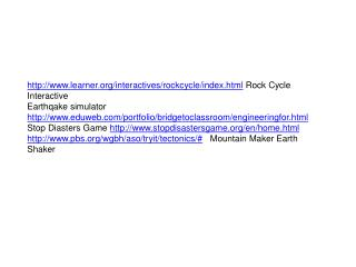 http://www.learner.org/interactives/rockcycle/index.html  Rock Cycle Interactive
