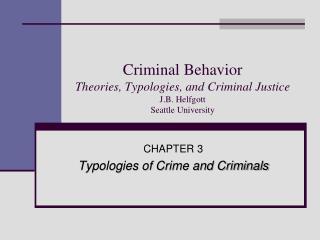 Criminal Behavior  Theories, Typologies, and Criminal Justice J.B. Helfgott Seattle University
