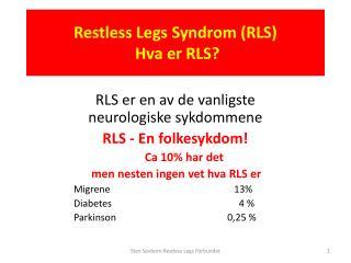 Restless Legs Syndrom (RLS) Hva er  RLS?
