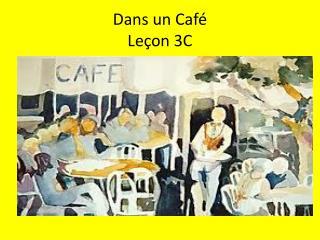 Dans  un Café Leçon  3C
