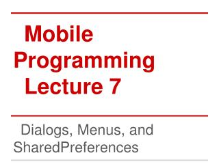 Mobile Programming Lecture 7