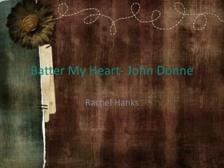 Batter My Heart- John Donne
