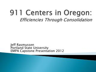 911 Centers in Oregon:   Efficiencies Through Consolidation