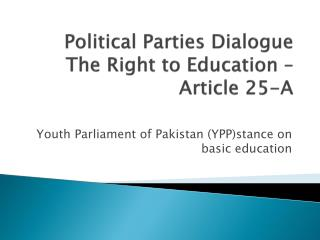 Political Parties Dialogue The Right to Education – Article 25-A
