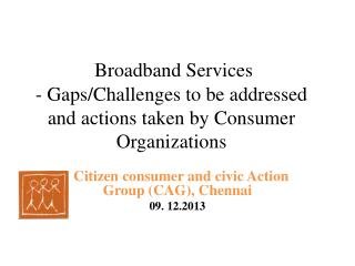 Broadband Services  - Gaps/Challenges to be addressed and actions taken by Consumer Organizations