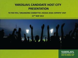 YAROSLAVL CANDIDATE HOST CITY  PRESENTATION