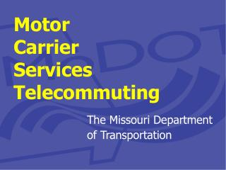 Motor Carrier  Services Telecommuting