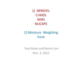 1)  NPROVS: CrIMSS MiRS NUCAPS 2) Moisture  Weighting Issue