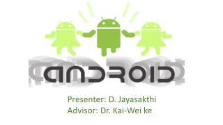 Presenter: D. Jayasakthi Advisor: Dr. Kai-Wei ke