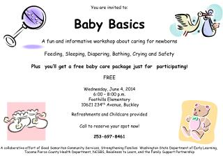 You are invited to: Baby Basics A fun and informative workshop about caring for newborns