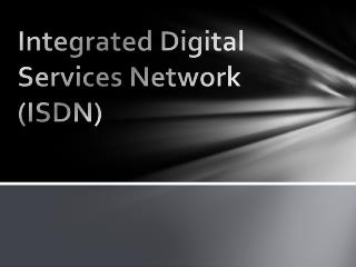Integrated Digital Services Network (ISDN)